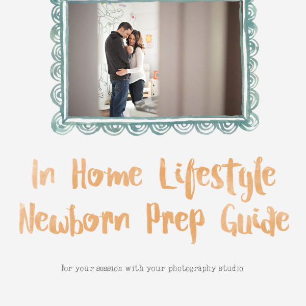 Lifestyle newborn session prep guide